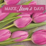 Make Mum's Day!